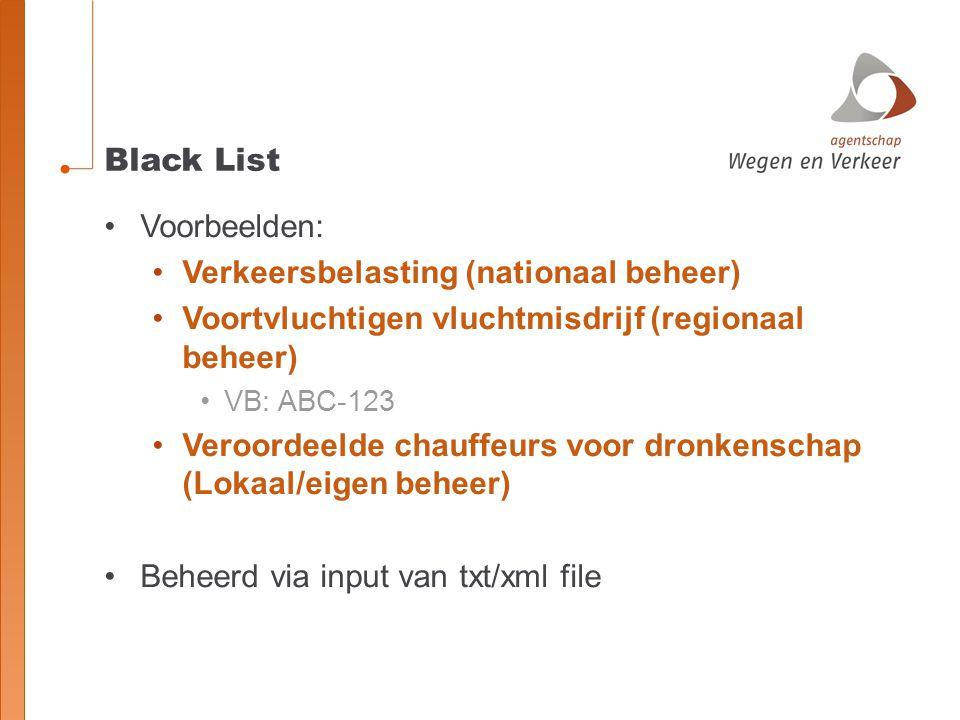 Black List Voorbeelden: Verkeersbelasting (nationaal beheer) Voortvluchtigen vluchtmisdrijf (regionaal beheer) VB: ABC-123 Veroordeelde chauffeurs voo