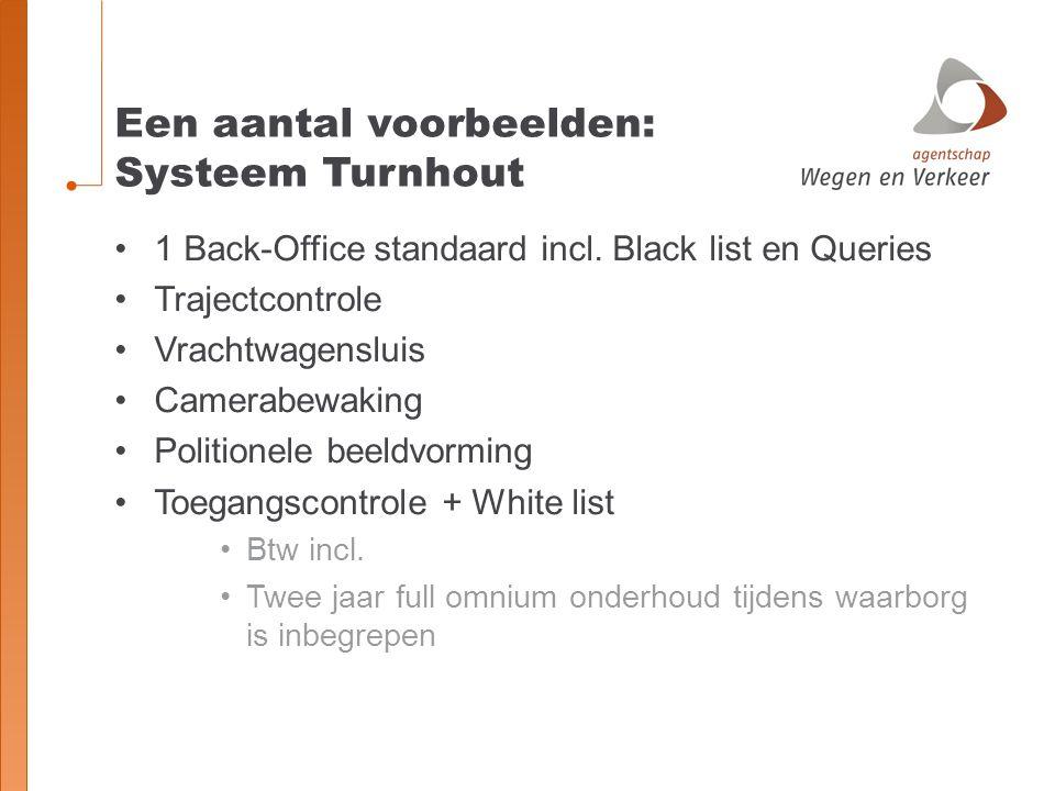 Een aantal voorbeelden: Systeem Turnhout 1 Back-Office standaard incl. Black list en Queries Trajectcontrole Vrachtwagensluis Camerabewaking Politione