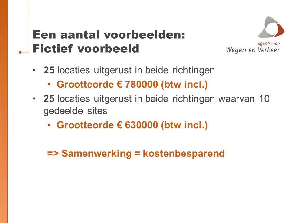 25 locaties uitgerust in beide richtingen Grootteorde € 780000 (btw incl.) 25 locaties uitgerust in beide richtingen waarvan 10 gedeelde sites Grootte