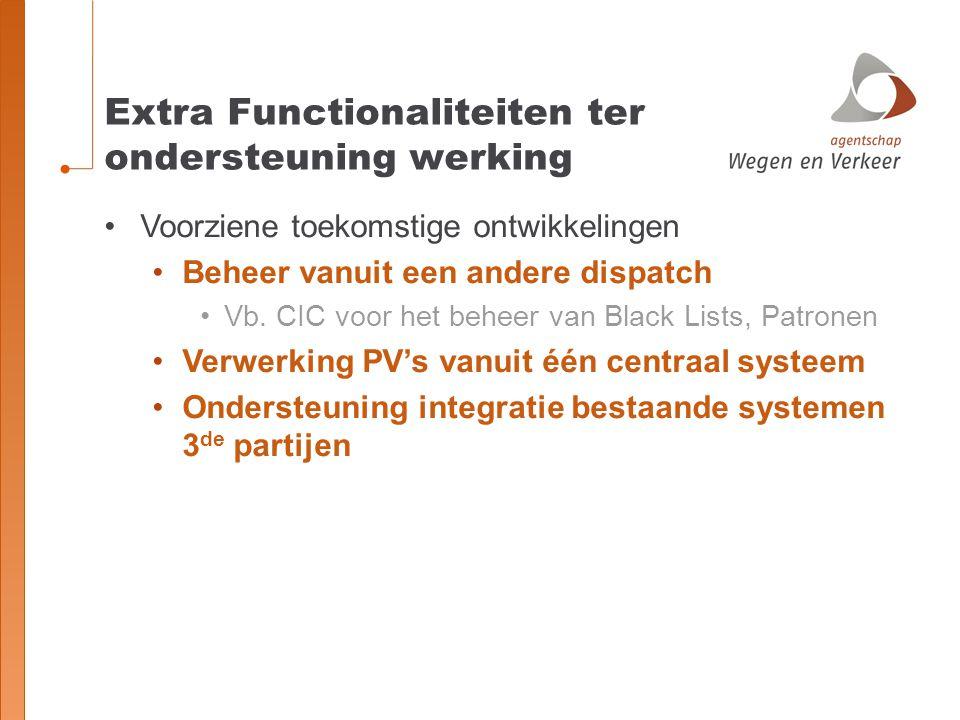 Extra Functionaliteiten ter ondersteuning werking Voorziene toekomstige ontwikkelingen Beheer vanuit een andere dispatch Vb. CIC voor het beheer van B