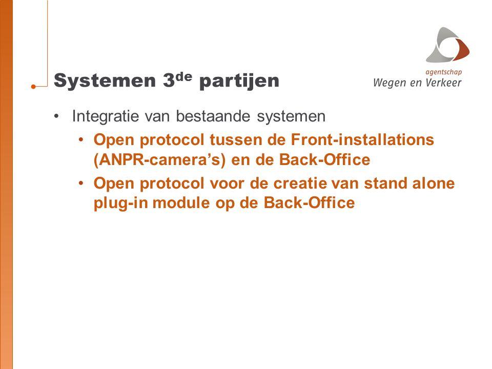 Systemen 3 de partijen Integratie van bestaande systemen Open protocol tussen de Front-installations (ANPR-camera's) en de Back-Office Open protocol v