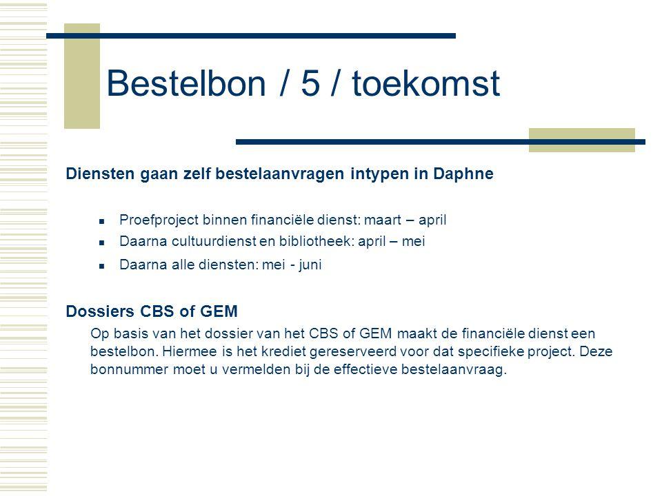 Bestelbon / 5 / toekomst Diensten gaan zelf bestelaanvragen intypen in Daphne Proefproject binnen financiële dienst: maart – april Daarna cultuurdiens
