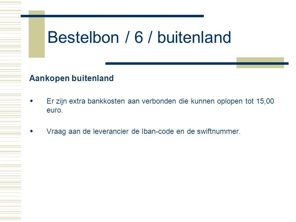 Bestelbon / 6 / buitenland Aankopen buitenland  Er zijn extra bankkosten aan verbonden die kunnen oplopen tot 15,00 euro.