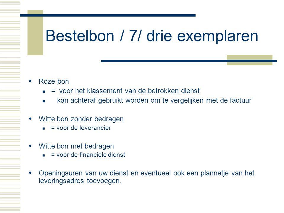 Bestelbon / 7/ drie exemplaren  Roze bon = voor het klassement van de betrokken dienst kan achteraf gebruikt worden om te vergelijken met de factuur