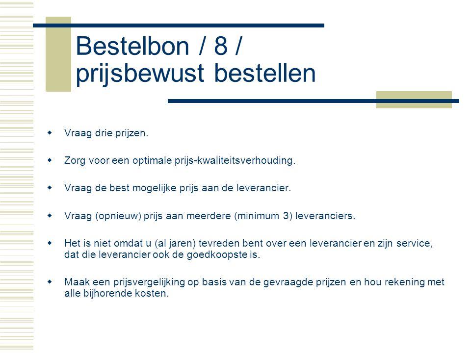 Bestelbon / 8 / prijsbewust bestellen  Vraag drie prijzen.  Zorg voor een optimale prijs-kwaliteitsverhouding.  Vraag de best mogelijke prijs aan d