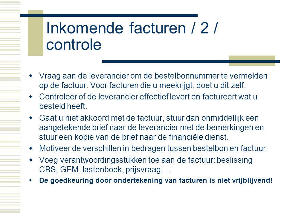 Inkomende facturen / 2 / controle  Vraag aan de leverancier om de bestelbonnummer te vermelden op de factuur.