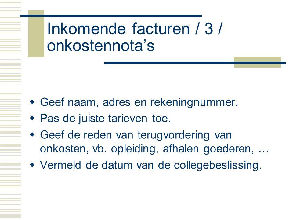 Inkomende facturen / 3 / onkostennota's  Geef naam, adres en rekeningnummer.