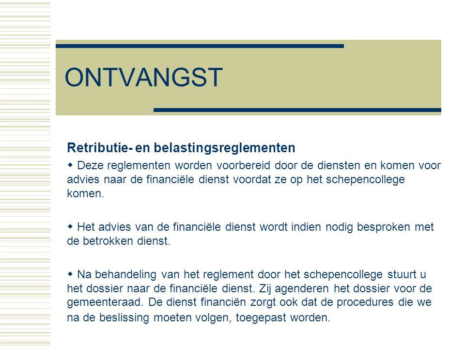 ONTVANGST Retributie- en belastingsreglementen  Deze reglementen worden voorbereid door de diensten en komen voor advies naar de financiële dienst voordat ze op het schepencollege komen.