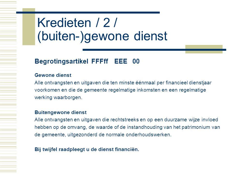 Kredieten / 2 / (buiten-)gewone dienst Begrotingsartikel FFFff EEE 00 Gewone dienst Alle ontvangsten en uitgaven die ten minste éénmaal per financieel