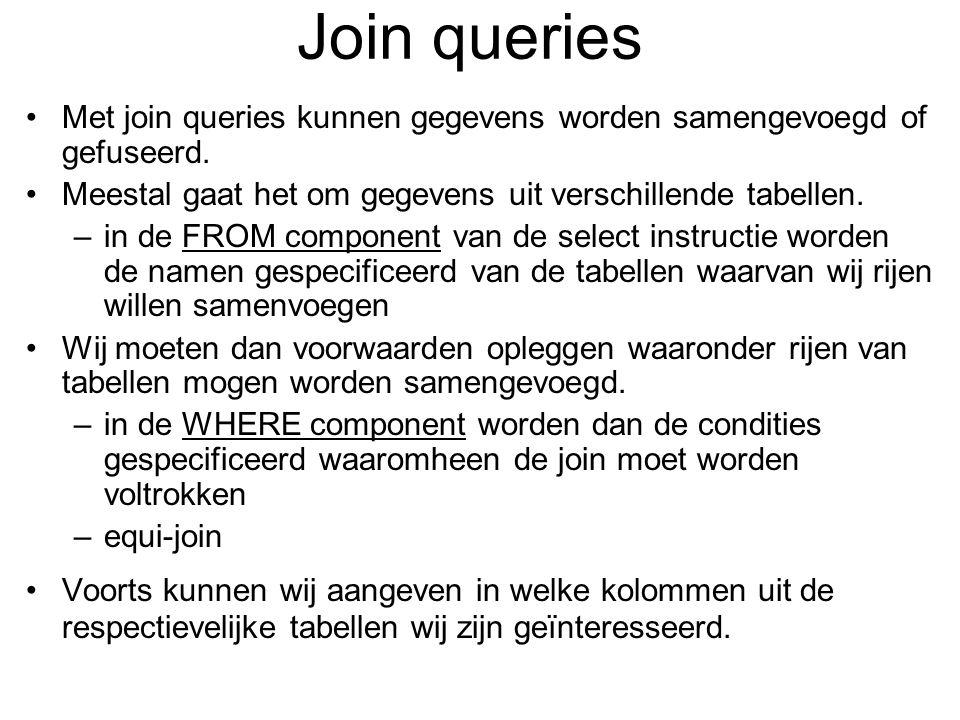 Join queries Met join queries kunnen gegevens worden samengevoegd of gefuseerd.