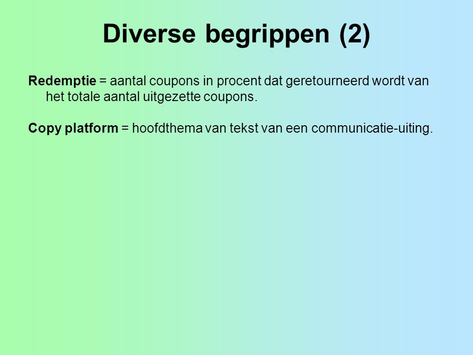Diverse begrippen (2) Redemptie = aantal coupons in procent dat geretourneerd wordt van het totale aantal uitgezette coupons. Copy platform = hoofdthe