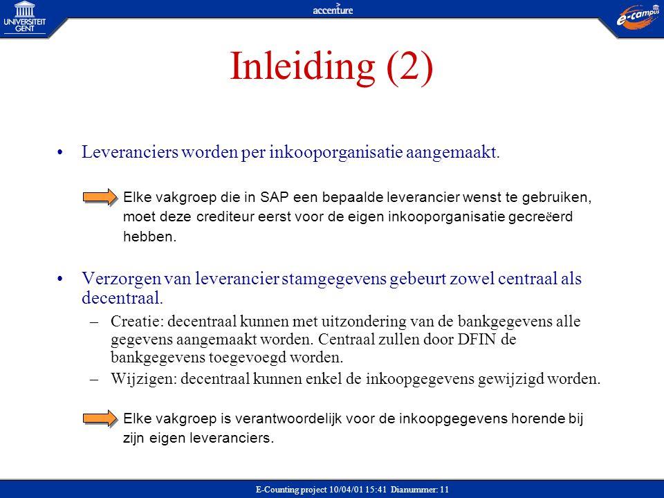 E-Counting project 10/04/01 15:41 Dianummer: 11 Inleiding (2) Leveranciers worden per inkooporganisatie aangemaakt. Elke vakgroep die in SAP een bepaa