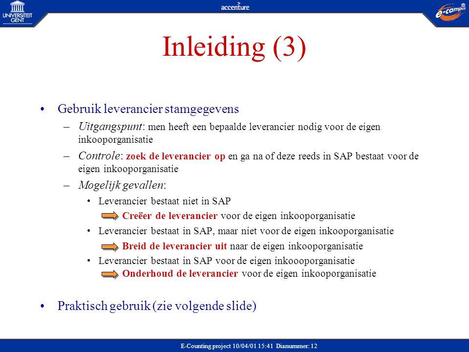 E-Counting project 10/04/01 15:41 Dianummer: 12 Inleiding (3) Gebruik leverancier stamgegevens –Uitgangspunt: men heeft een bepaalde leverancier nodig