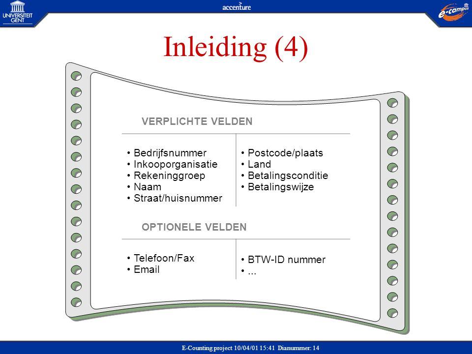 E-Counting project 10/04/01 15:41 Dianummer: 14 Inleiding (4) VERPLICHTE VELDEN Bedrijfsnummer Inkooporganisatie Rekeninggroep Naam Straat/huisnummer