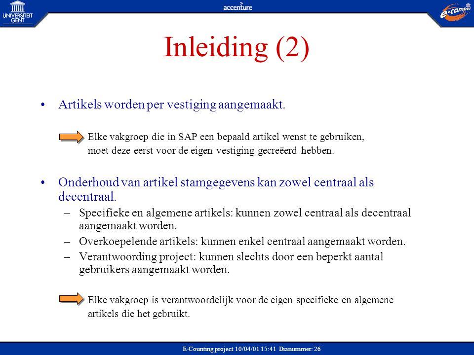E-Counting project 10/04/01 15:41 Dianummer: 26 Inleiding (2) Artikels worden per vestiging aangemaakt. Elke vakgroep die in SAP een bepaald artikel w