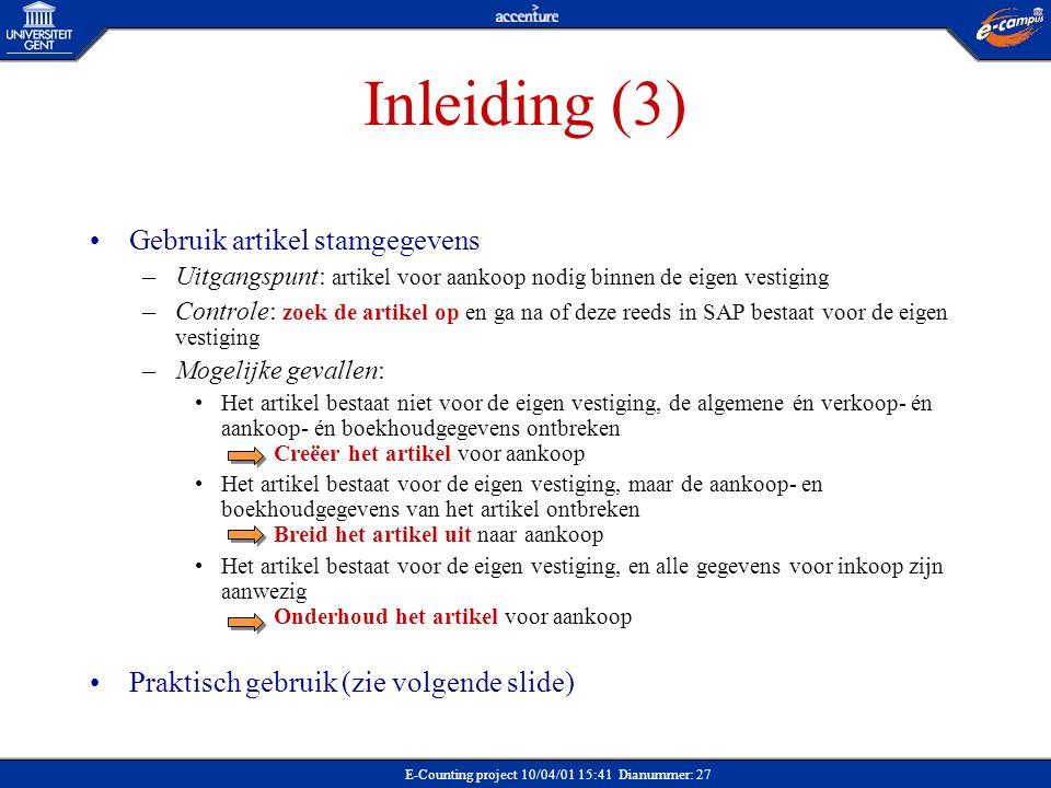 E-Counting project 10/04/01 15:41 Dianummer: 27 Inleiding (3) Gebruik artikel stamgegevens –Uitgangspunt: artikel voor aankoop nodig binnen de eigen v