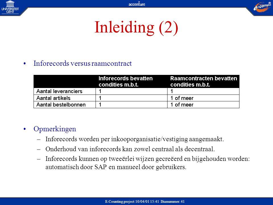 E-Counting project 10/04/01 15:41 Dianummer: 41 Inleiding (2) Inforecords versus raamcontract Opmerkingen –Inforecords worden per inkooporganisatie/ve