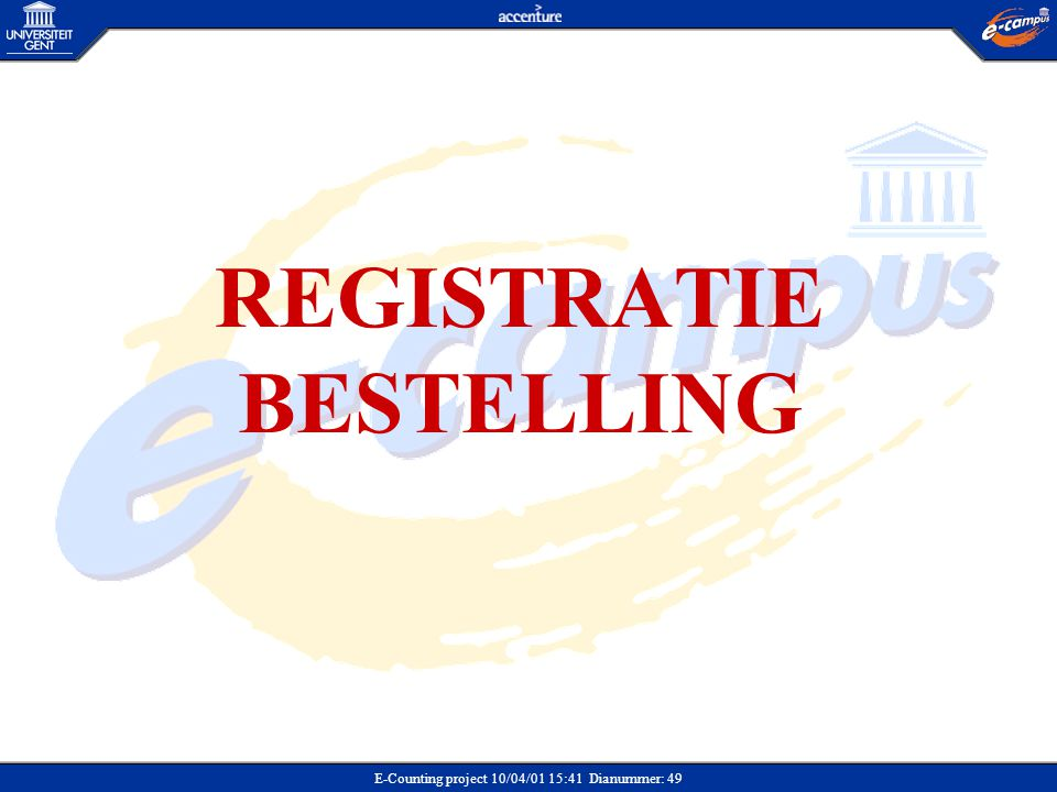 E-Counting project 10/04/01 15:41 Dianummer: 49 REGISTRATIE BESTELLING