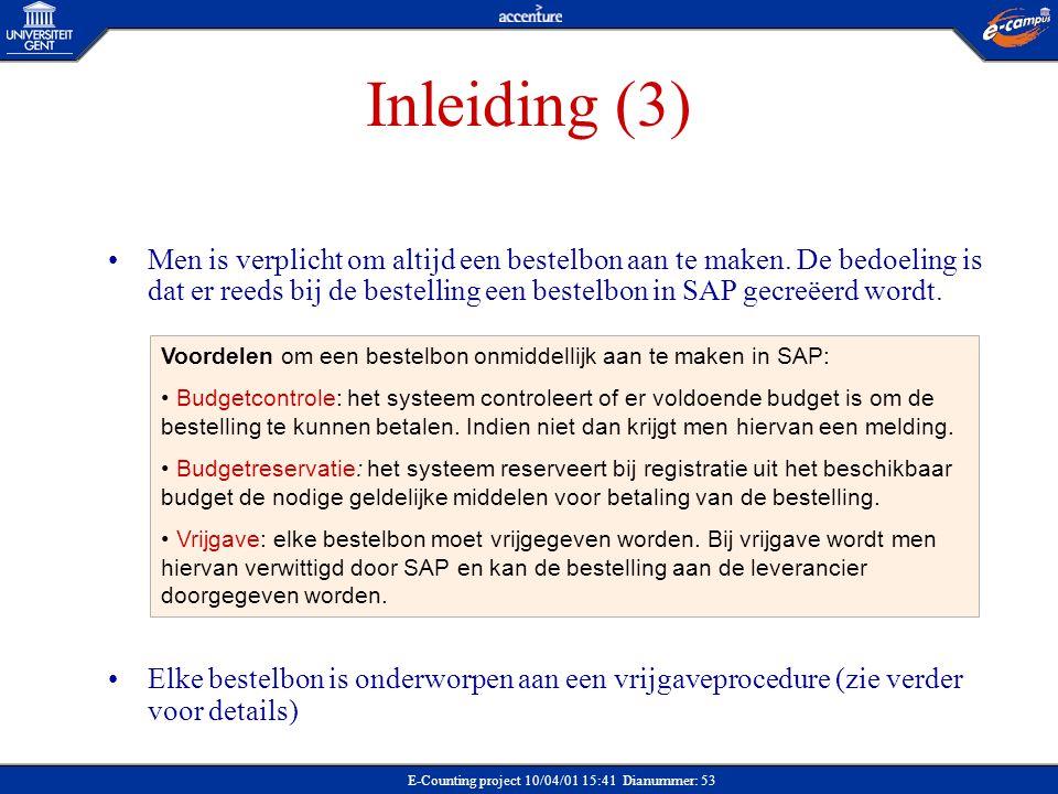 E-Counting project 10/04/01 15:41 Dianummer: 53 Inleiding (3) Men is verplicht om altijd een bestelbon aan te maken. De bedoeling is dat er reeds bij