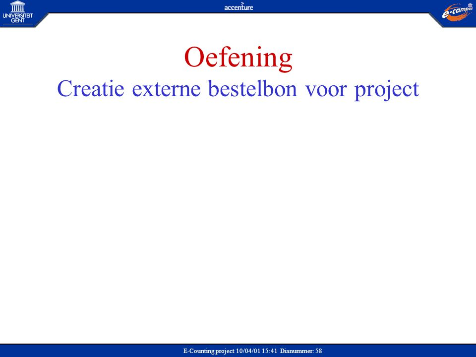E-Counting project 10/04/01 15:41 Dianummer: 58 Oefening Creatie externe bestelbon voor project