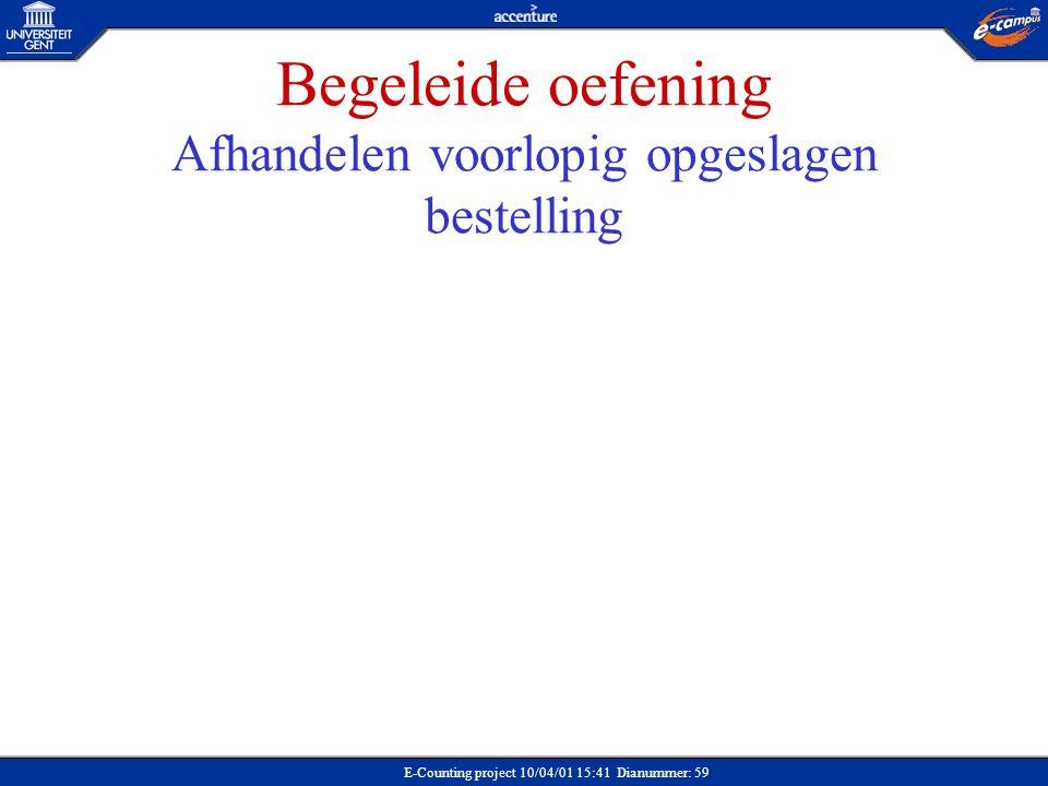 E-Counting project 10/04/01 15:41 Dianummer: 59 Begeleide oefening Afhandelen voorlopig opgeslagen bestelling