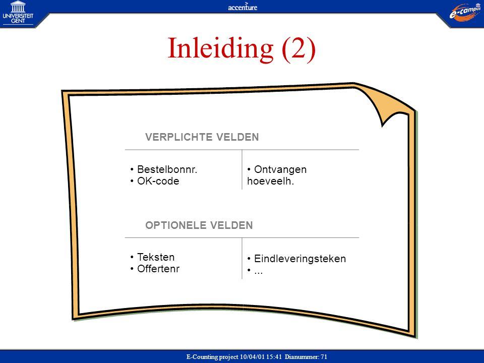 E-Counting project 10/04/01 15:41 Dianummer: 71 Inleiding (2) VERPLICHTE VELDEN Bestelbonnr. OK-code Ontvangen hoeveelh. OPTIONELE VELDEN Teksten Offe