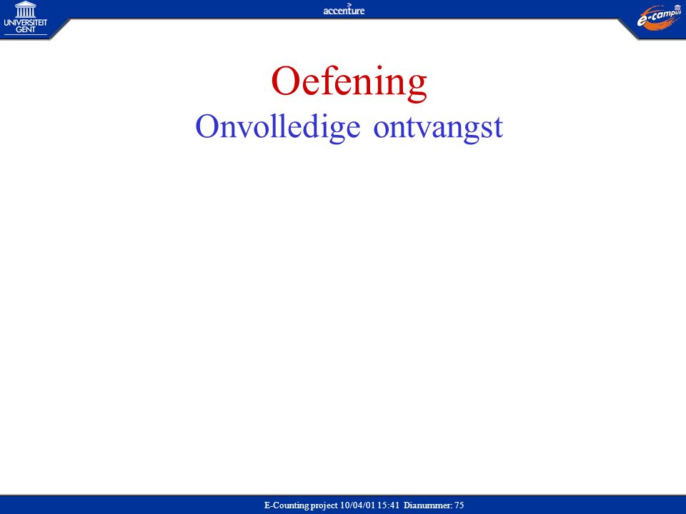 E-Counting project 10/04/01 15:41 Dianummer: 75 Oefening Onvolledige ontvangst