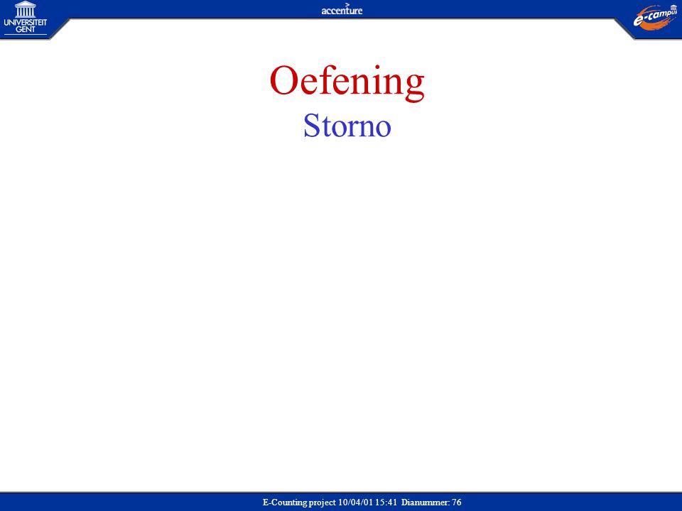 E-Counting project 10/04/01 15:41 Dianummer: 76 Oefening Storno