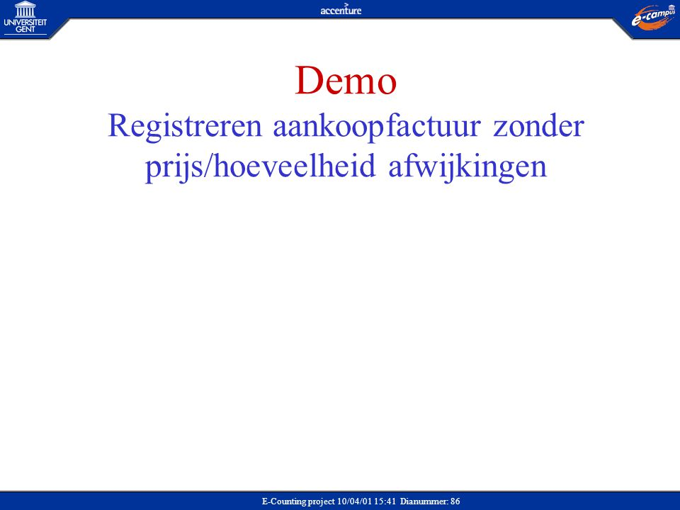 E-Counting project 10/04/01 15:41 Dianummer: 86 Demo Registreren aankoopfactuur zonder prijs/hoeveelheid afwijkingen