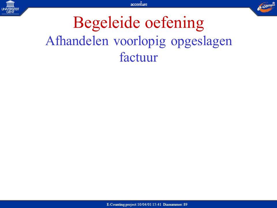 E-Counting project 10/04/01 15:41 Dianummer: 89 Begeleide oefening Afhandelen voorlopig opgeslagen factuur