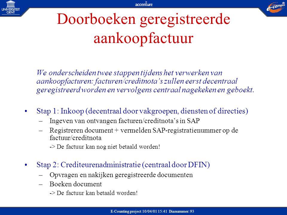 E-Counting project 10/04/01 15:41 Dianummer: 93 Doorboeken geregistreerde aankoopfactuur We onderscheiden twee stappen tijdens het verwerken van aanko