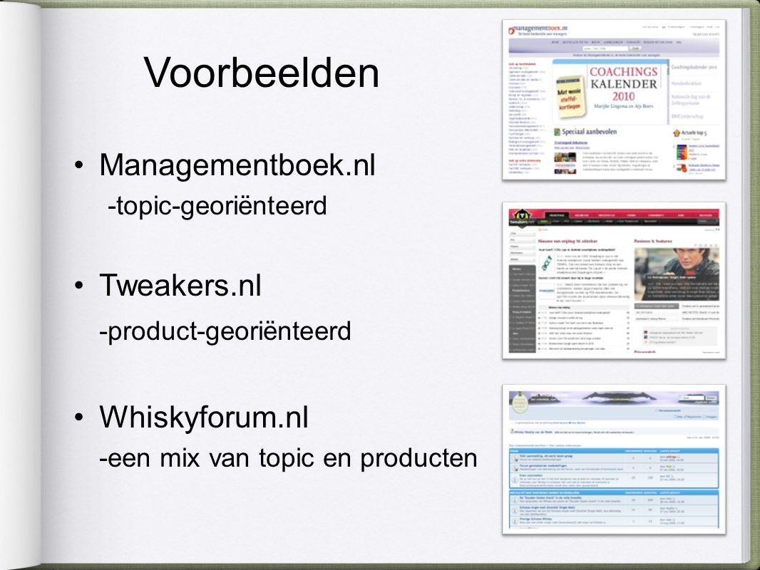 Managementboek.nl -topic-georiënteerd Tweakers.nl -product-georiënteerd Whiskyforum.nl -een mix van topic en producten Voorbeelden