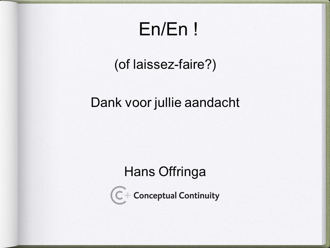 (of laissez-faire ) Dank voor jullie aandacht Hans Offringa En/En !
