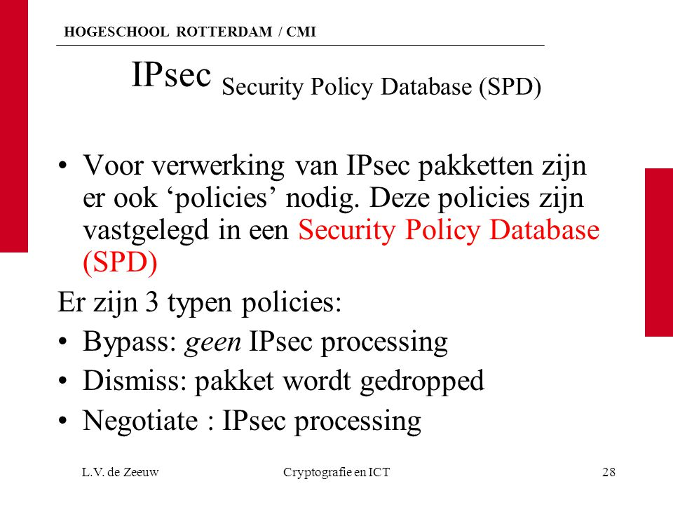 HOGESCHOOL ROTTERDAM / CMI IPsec Security Policy Database (SPD) Voor verwerking van IPsec pakketten zijn er ook 'policies' nodig. Deze policies zijn v
