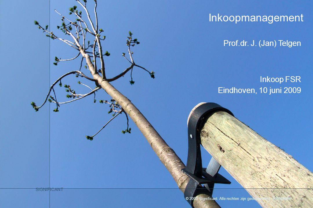 © 2003 Significant. Alle rechten zijn gedeponeerd. Template SIGNIFICANT Inkoopmanagement Inkoop FSR Eindhoven, 10 juni 2009 Prof.dr. J. (Jan) Telgen