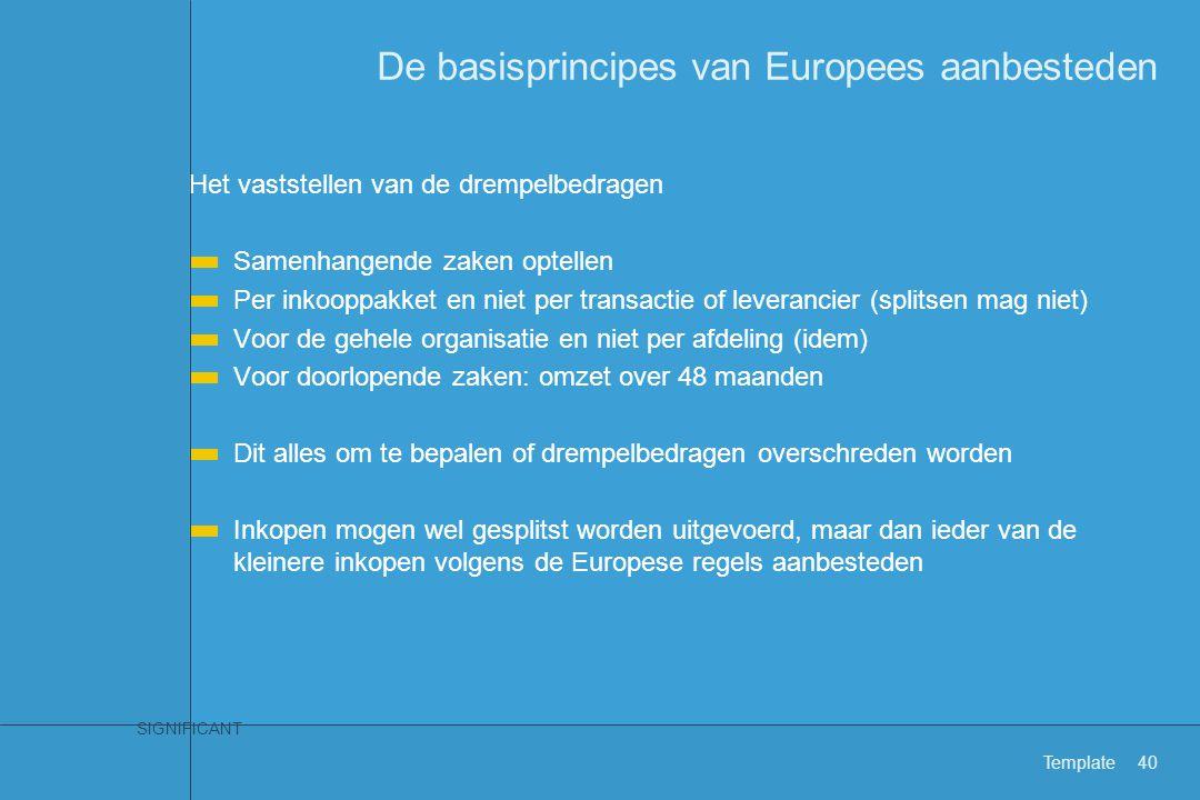 SIGNIFICANT Template40 De basisprincipes van Europees aanbesteden Het vaststellen van de drempelbedragen Samenhangende zaken optellen Per inkooppakket