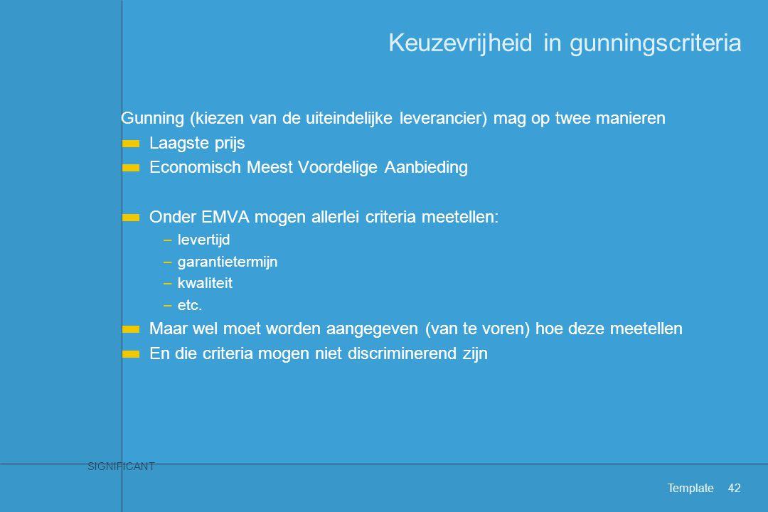 SIGNIFICANT Template42 Keuzevrijheid in gunningscriteria Gunning (kiezen van de uiteindelijke leverancier) mag op twee manieren Laagste prijs Economis