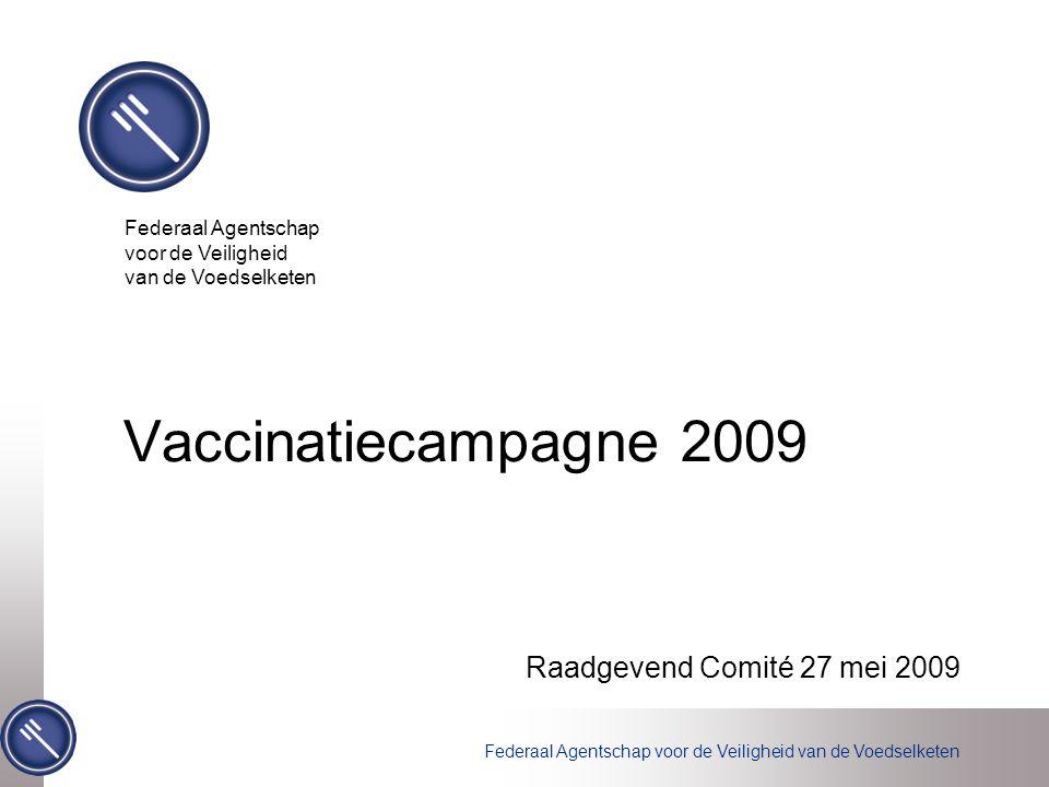 Federaal Agentschap voor de Veiligheid van de Voedselketen Vaccinatiecampagne 2009 Raadgevend Comité 27 mei 2009 Federaal Agentschap voor de Veiligheid van de Voedselketen