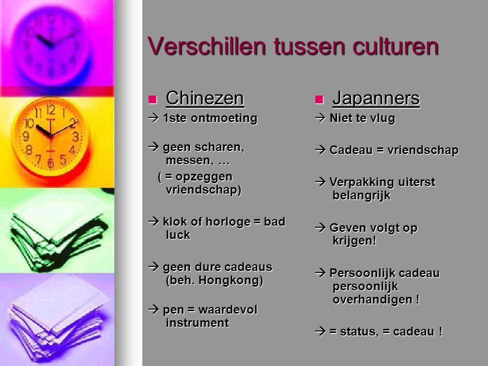 Verschillen tussen culturen Chinezen Chinezen  1ste ontmoeting  geen scharen, messen, … ( = opzeggen vriendschap) ( = opzeggen vriendschap)  klok of horloge = bad luck  geen dure cadeaus (beh.