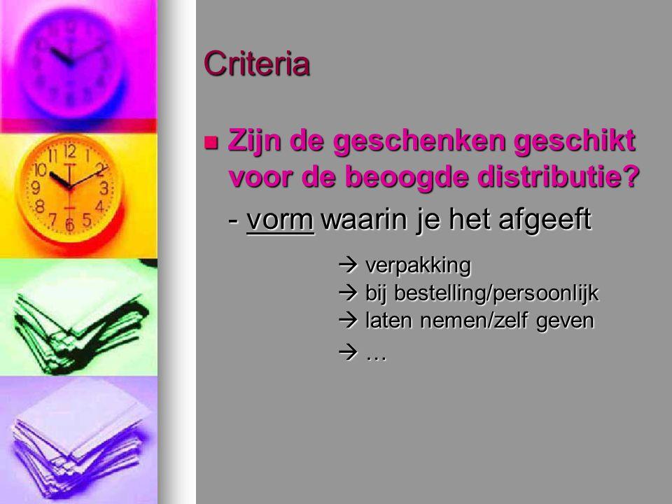 Criteria Zijn de geschenken geschikt voor de beoogde distributie.