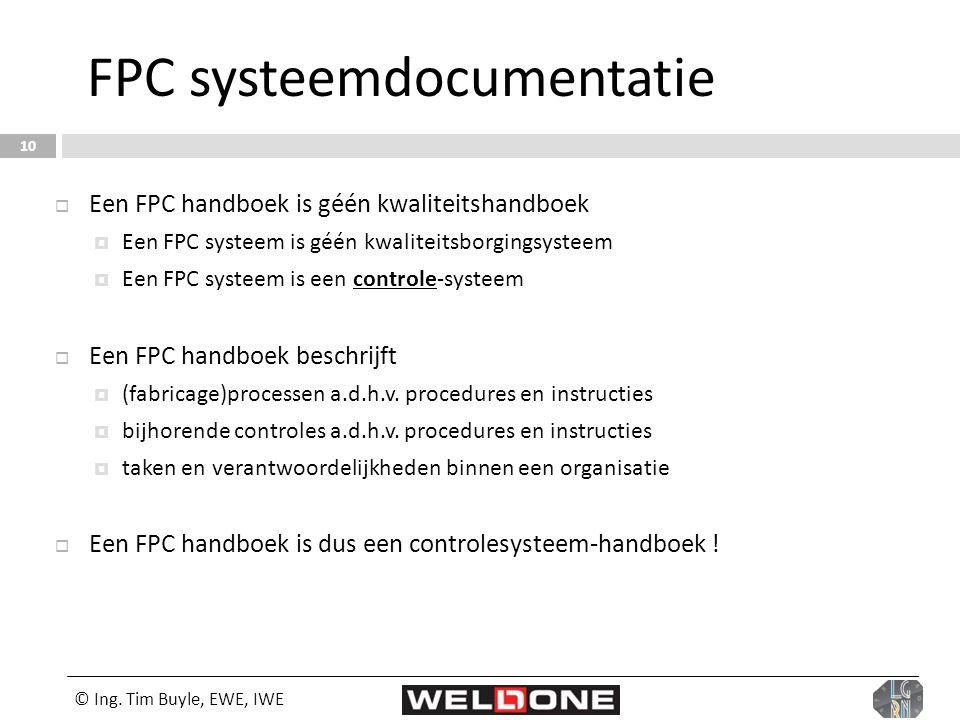 © Ing. Tim Buyle, EWE, IWE 10 FPC systeemdocumentatie  Een FPC handboek is géén kwaliteitshandboek  Een FPC systeem is géén kwaliteitsborgingsysteem
