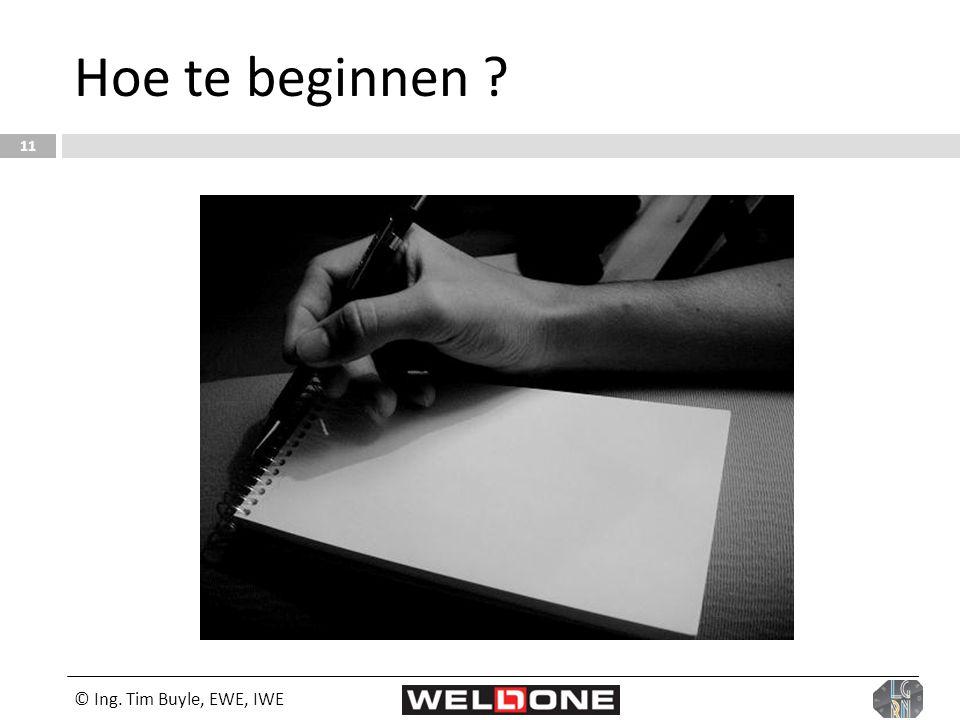 © Ing. Tim Buyle, EWE, IWE 11 Hoe te beginnen ?