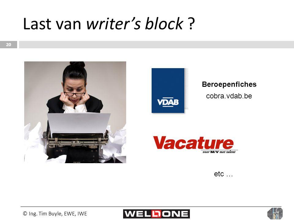 © Ing. Tim Buyle, EWE, IWE 20 Last van writer's block ? Beroepenfiches cobra.vdab.be etc …