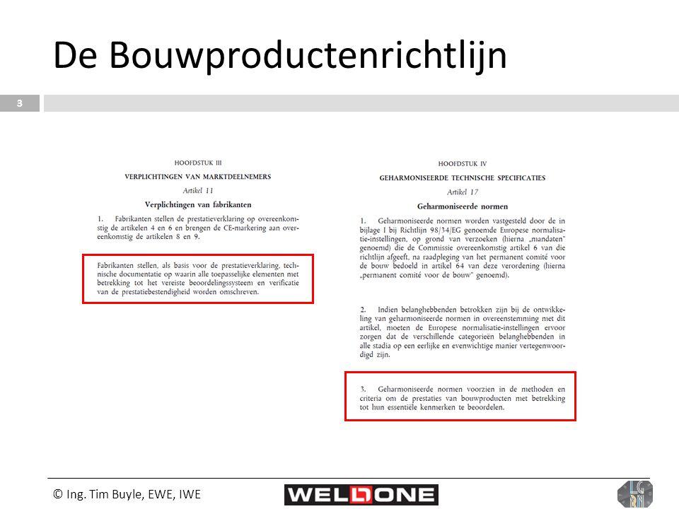 © Ing. Tim Buyle, EWE, IWE 3 De Bouwproductenrichtlijn