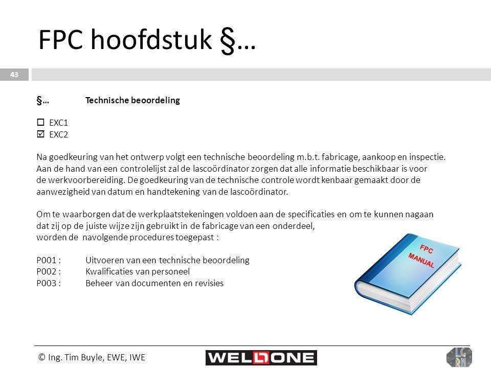 © Ing. Tim Buyle, EWE, IWE 43 FPC hoofdstuk §… §… Technische beoordeling  EXC1  EXC2 Na goedkeuring van het ontwerp volgt een technische beoordeling