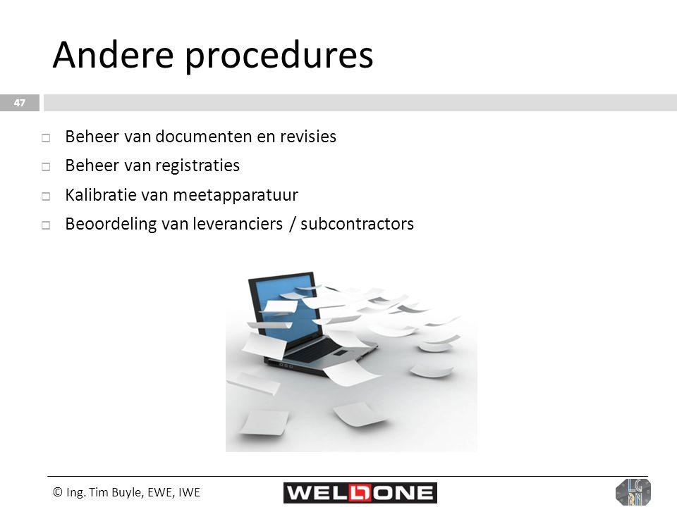 © Ing. Tim Buyle, EWE, IWE 47 Andere procedures  Beheer van documenten en revisies  Beheer van registraties  Kalibratie van meetapparatuur  Beoord
