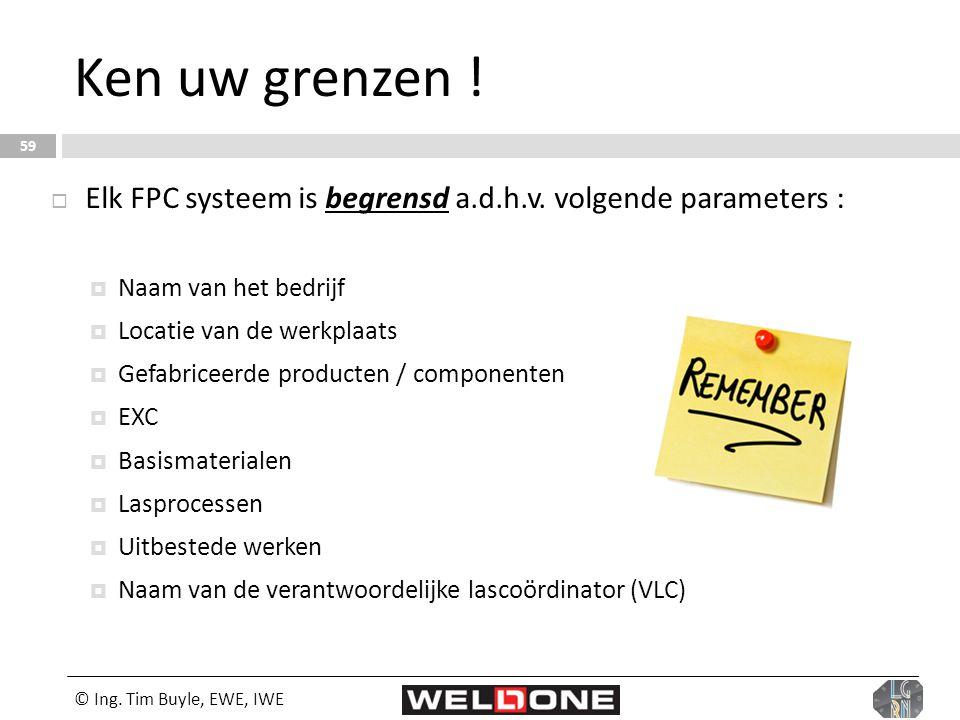  Elk FPC systeem is begrensd a.d.h.v. volgende parameters :  Naam van het bedrijf  Locatie van de werkplaats  Gefabriceerde producten / componente