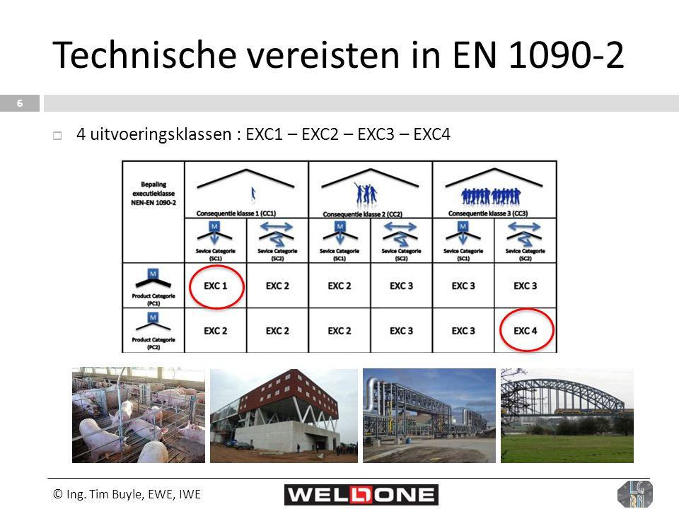 © Ing. Tim Buyle, EWE, IWE 6 Technische vereisten in EN 1090-2  4 uitvoeringsklassen : EXC1 – EXC2 – EXC3 – EXC4
