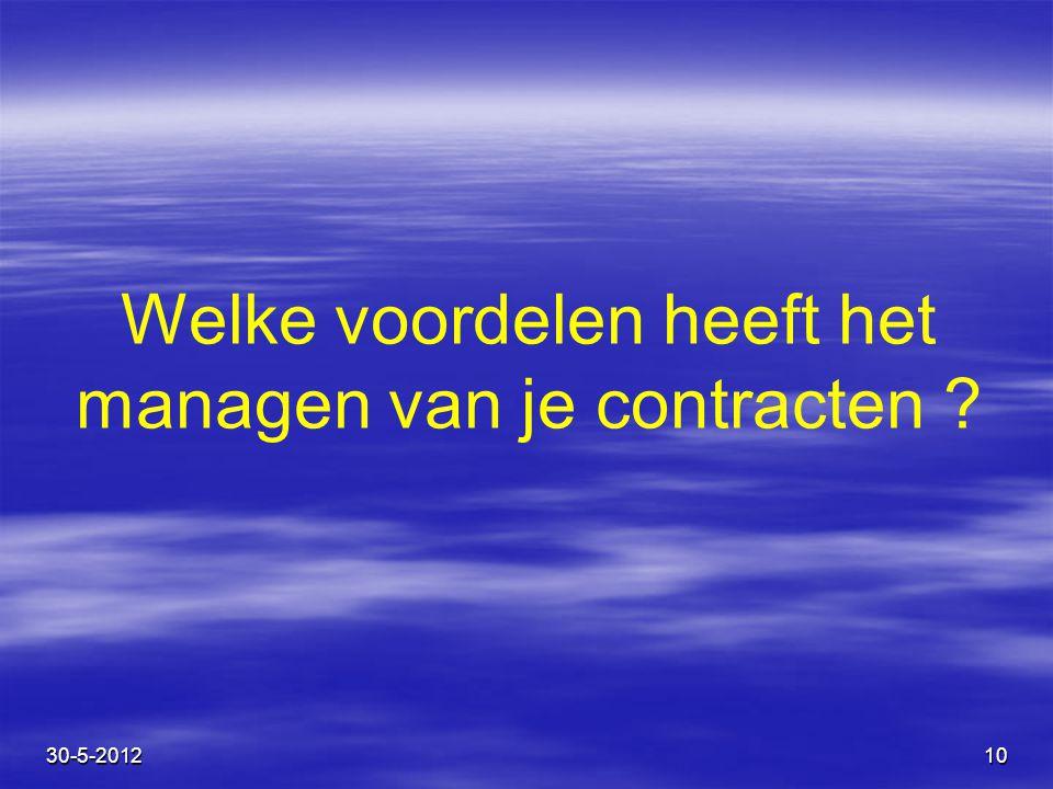 10 Welke voordelen heeft het managen van je contracten ? 30-5-2012