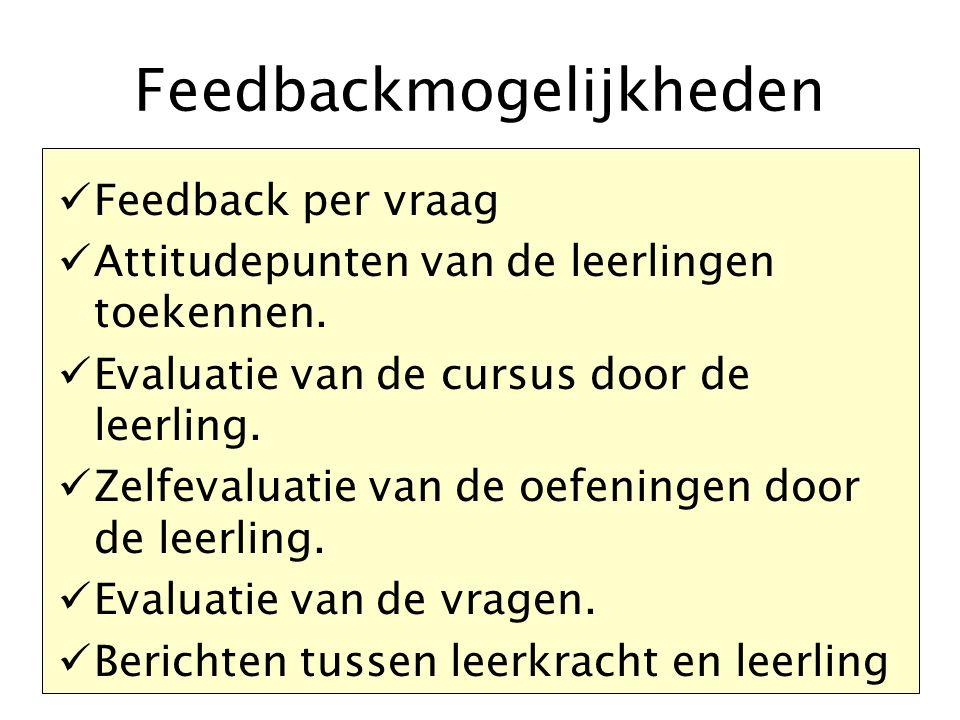 Feedbackmogelijkheden Feedback per vraag Attitudepunten van de leerlingen toekennen. Evaluatie van de cursus door de leerling. Zelfevaluatie van de oe